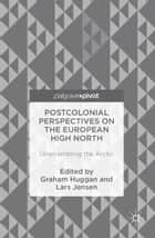 Postcolonial Perspectives on the European High North - Unscrambling the Arctic ebook by Graham Huggan, Lars Jensen