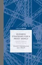 Business Strategies for a Messy World - Tools for Systemic Problem-Solving eBook by V. Barabba, I. Mitroff
