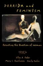 Derrida and Feminism ebook by Ellen Feder,Mary C. Rawlinson,Emily Zakin
