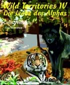 Wild Territories IV - Die Liebe des Alphas - Gay Fantasy Romance eBook by Celia Williams