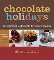 Chocolate Holidays - Unforgettable Desserts for Every Season ebook by Alice Medrich
