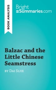 Balzac and the Little Chinese Seamstress by Dai Sijie (Reading Guide) - Complete Summary and Book Analysis ebook by Bright Summaries