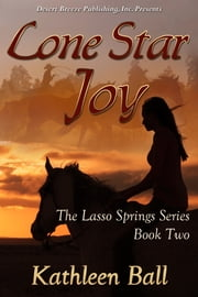 Lasso Springs Book Two: Lone Star Joy ebook by Kathleen Ball