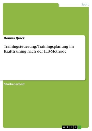 Trainingsteuerung/Trainingsplanung im Krafttraining nach der ILB-Methode ebook by Dennis Quick
