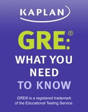 GRE: What You Need to Know - An Introduction to the GRE Revised General Test ebook by Kaplan