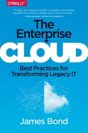 The Enterprise Cloud - Best Practices for Transforming Legacy IT ebook by James Bond