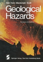 Geological Hazards - Earthquakes - Tsunamis - Volcanoes - Avalanches - Landslides - Floods ebook by B.A. Bolt,W.L. Horn,G.A. MacDonald,R.F. Scott