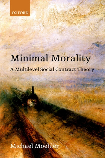 Minimal Morality - A Multilevel Social Contract Theory eBook by Michael Moehler