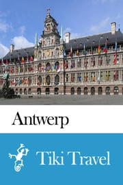 Antwerp (Belgium) Travel Guide - Tiki Travel ebook by Tiki Travel
