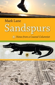 Sandspurs - Notes from a Coastal Columnist ebook by Mark Lane