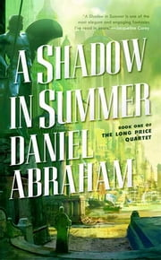 A Shadow in Summer - Book One of The Long Price Quartet ebook by Daniel Abraham