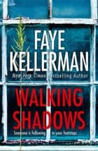Walking Shadows (Peter Decker and Rina Lazarus Crime Series, Book 25) ebook by Faye Kellerman