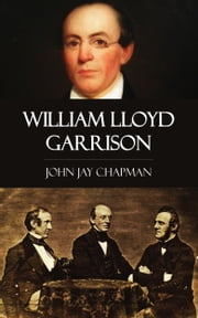 William Lloyd Garrison ebook by John Jay Chapman