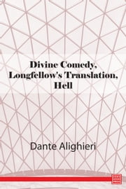 Divine Comedy, Longfellow's Translation, Hell ebook by Dante Alighieri