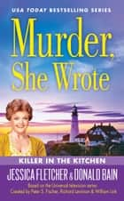 Murder, She Wrote: Killer in the Kitchen ebook by Donald Bain, Jessica Fletcher