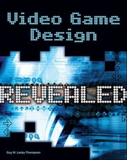 Video Game Design Revealed ebook by Guy W. Lecky-Thompson
