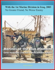 With the 1st Marine Division in Iraq, 2003: No Greater Friend, No Worse Enemy - Marines of the Blue Diamond, Camp Pendleton, Iraq War to Oust Saddam Hussein ebook by Progressive Management