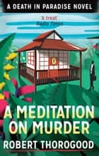 A Meditation On Murder (A Death In Paradise Novel) ebook by Robert Thorogood