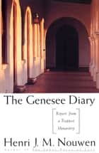 The Genesee Diary - Report from a Trappist Monastery ebook by Henri J. M. Nouwen