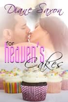 For Heaven's Cakes ebook by Diane Saxon