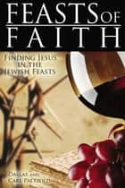 Feasts of Faith: Finding Jesus in the Jewish Feasts ebook by Dallas Paetzold
