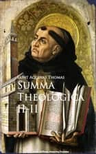 Summa Theologica - II-II ebook by Saint Aquinas Thomas