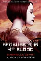 Because It Is My Blood - A Novel ekitaplar by Gabrielle Zevin