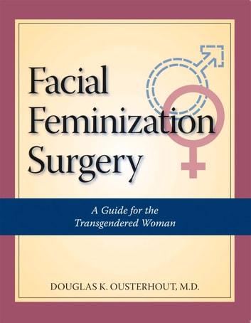 Facial Feminization Surgery - A Guide for the Transgendered Woman ebook by Douglas K. Ousterhout, MD