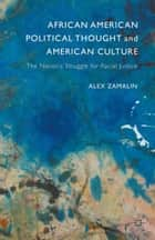African American Political Thought and American Culture - The Nation's Struggle for Racial Justice eBook by Alex Zamalin