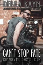 Can't Stop Fate - Ronacks Motorcycle Club ebook by Debra Kayn