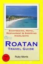 Roatan, Honduras (Caribbean) Travel Guide - Sightseeing, Hotel, Restaurant & Shopping Highlights (Illustrated) ebook by Ruby Morris