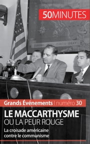 Le maccarthysme ou la peur Rouge - La croisade américaine contre le communisme ebook by Christel Lamboley, Magali Bailliot, 50 minutes