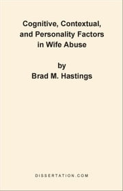 Cognitive, Contextual, and Personality Factors in Wife Abuse ebook by Hastings, Brad M.