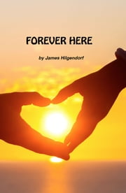 Forever Here ebook by James Hilgendorf