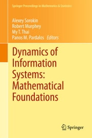 Dynamics of Information Systems: Mathematical Foundations ebook by Alexey Sorokin,Robert Murphey,My T. Thai,Panos M. Pardalos