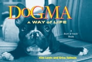Dogma - A Way of Life ebook by Kim Levin,John O'Neill,Erica Salmon,Erica Salmon