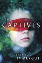The Captives - A Novel ebook by Debra Jo Immergut