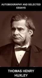 Autobiography and Selected Essays [con Glossario in Italiano] ebook by Thomas Henry Huxley,Eternity Ebooks