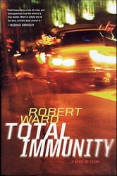 Total Immunity - A novel of crime ebook by Robert Ward