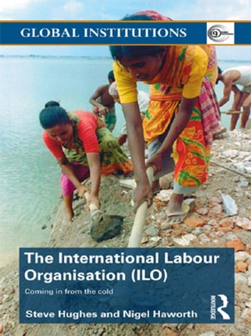 International Labour Organization (ILO) - Coming in from the Cold ebook by Steve Hughes,Nigel Haworth