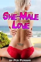 Shemale Love (gender transformation pegging shape shifter erotica) ebook by Pen Penguin