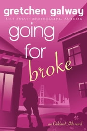 Going for Broke - (Oakland Hills)(Friends with Benefits) ebook by Gretchen Galway