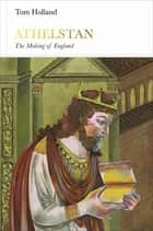 Athelstan (Penguin Monarchs) - The Making of England ebook by Tom Holland