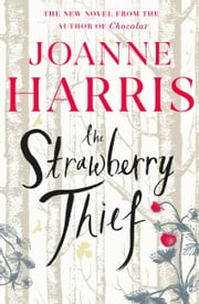 The Strawberry Thief - The new novel from the bestselling author of Chocolat ebook by Joanne Harris