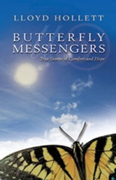 Butterfly Messengers: True Stories of Comfort and Hope ebook by Lloyd Hollett
