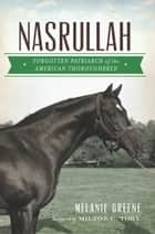 Nasrullah - Forgotten Patriarch of the American Thoroughbred ebook by Melanie Greene