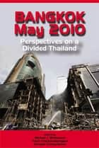 Bangkok, May 2010: Perspectives on a Divided Thailand ebook by Michael J Montesano, Pavin Chachavalpongpun, Aekapol Chongvilaivan