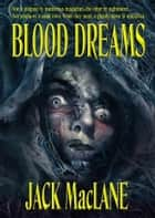 Blood Dreams ebook by Jack MacLane