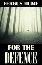 For the Defense - A Traditional British Mystery ebook by Fergus Hume