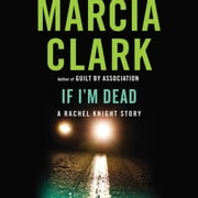 If I'm Dead - A Rachel Knight Story audiobook by Marcia Clark